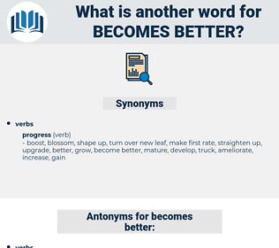 becomes better, synonym becomes better, another word for becomes better, words like becomes better, thesaurus becomes better