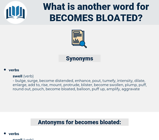becomes bloated, synonym becomes bloated, another word for becomes bloated, words like becomes bloated, thesaurus becomes bloated