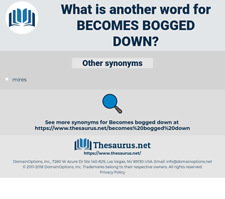 becomes bogged down, synonym becomes bogged down, another word for becomes bogged down, words like becomes bogged down, thesaurus becomes bogged down