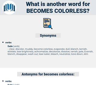 becomes colorless, synonym becomes colorless, another word for becomes colorless, words like becomes colorless, thesaurus becomes colorless