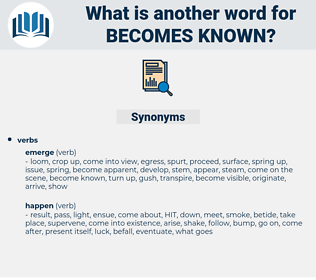 becomes known, synonym becomes known, another word for becomes known, words like becomes known, thesaurus becomes known