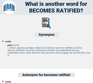 becomes ratified, synonym becomes ratified, another word for becomes ratified, words like becomes ratified, thesaurus becomes ratified