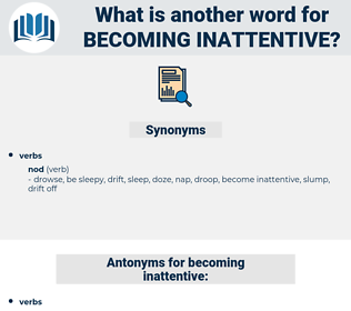 becoming inattentive, synonym becoming inattentive, another word for becoming inattentive, words like becoming inattentive, thesaurus becoming inattentive