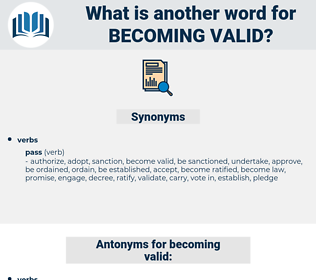becoming valid, synonym becoming valid, another word for becoming valid, words like becoming valid, thesaurus becoming valid