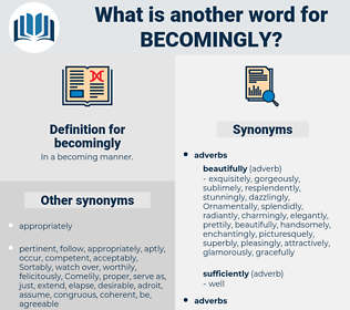 becomingly, synonym becomingly, another word for becomingly, words like becomingly, thesaurus becomingly
