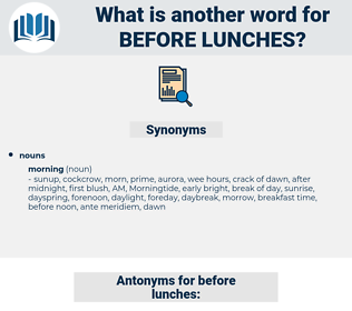 before lunches, synonym before lunches, another word for before lunches, words like before lunches, thesaurus before lunches
