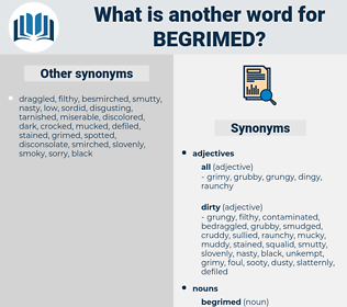 begrimed, synonym begrimed, another word for begrimed, words like begrimed, thesaurus begrimed
