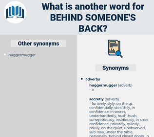 behind someone's back, synonym behind someone's back, another word for behind someone's back, words like behind someone's back, thesaurus behind someone's back