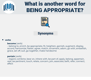 being appropriate, synonym being appropriate, another word for being appropriate, words like being appropriate, thesaurus being appropriate