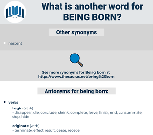 being born, synonym being born, another word for being born, words like being born, thesaurus being born