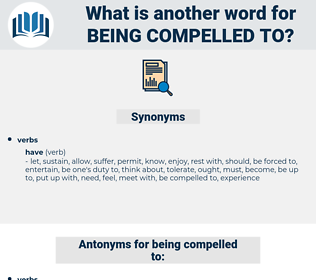 being compelled to, synonym being compelled to, another word for being compelled to, words like being compelled to, thesaurus being compelled to
