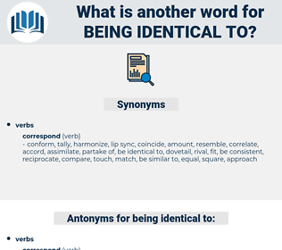 being identical to, synonym being identical to, another word for being identical to, words like being identical to, thesaurus being identical to