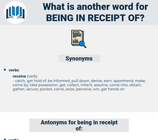 being in receipt of, synonym being in receipt of, another word for being in receipt of, words like being in receipt of, thesaurus being in receipt of