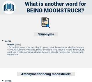 being moonstruck, synonym being moonstruck, another word for being moonstruck, words like being moonstruck, thesaurus being moonstruck