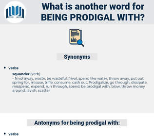 being prodigal with, synonym being prodigal with, another word for being prodigal with, words like being prodigal with, thesaurus being prodigal with