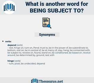 being subject to, synonym being subject to, another word for being subject to, words like being subject to, thesaurus being subject to