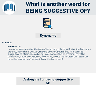 being suggestive of, synonym being suggestive of, another word for being suggestive of, words like being suggestive of, thesaurus being suggestive of