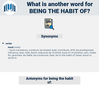 being the habit of, synonym being the habit of, another word for being the habit of, words like being the habit of, thesaurus being the habit of