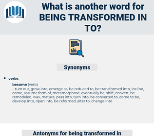 being transformed in to, synonym being transformed in to, another word for being transformed in to, words like being transformed in to, thesaurus being transformed in to