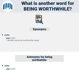being worthwhile, synonym being worthwhile, another word for being worthwhile, words like being worthwhile, thesaurus being worthwhile