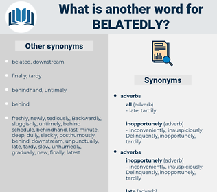 belatedly, synonym belatedly, another word for belatedly, words like belatedly, thesaurus belatedly
