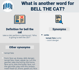 bell the cat, synonym bell the cat, another word for bell the cat, words like bell the cat, thesaurus bell the cat