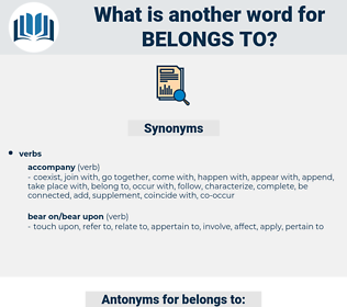 belongs to, synonym belongs to, another word for belongs to, words like belongs to, thesaurus belongs to