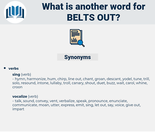 belts out, synonym belts out, another word for belts out, words like belts out, thesaurus belts out