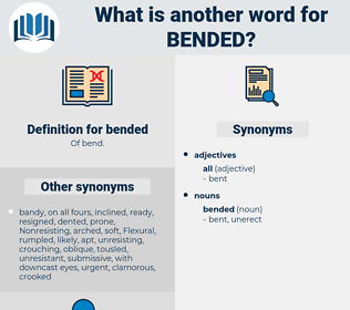 bended, synonym bended, another word for bended, words like bended, thesaurus bended