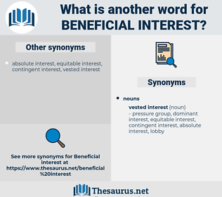 beneficial interest, synonym beneficial interest, another word for beneficial interest, words like beneficial interest, thesaurus beneficial interest