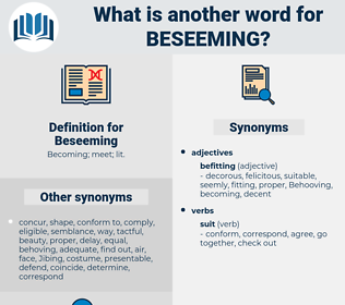 Beseeming, synonym Beseeming, another word for Beseeming, words like Beseeming, thesaurus Beseeming