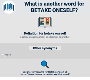 betake oneself, synonym betake oneself, another word for betake oneself, words like betake oneself, thesaurus betake oneself