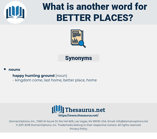 better places, synonym better places, another word for better places, words like better places, thesaurus better places
