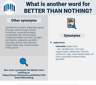 better than nothing, synonym better than nothing, another word for better than nothing, words like better than nothing, thesaurus better than nothing