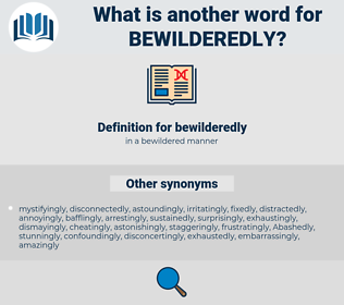 bewilderedly, synonym bewilderedly, another word for bewilderedly, words like bewilderedly, thesaurus bewilderedly