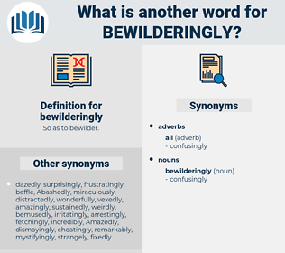 bewilderingly, synonym bewilderingly, another word for bewilderingly, words like bewilderingly, thesaurus bewilderingly
