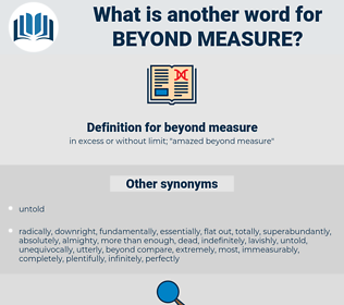beyond measure, synonym beyond measure, another word for beyond measure, words like beyond measure, thesaurus beyond measure
