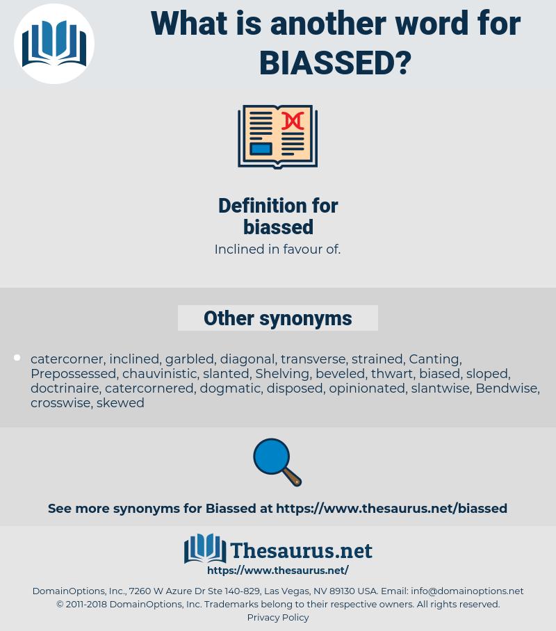 biassed, synonym biassed, another word for biassed, words like biassed, thesaurus biassed