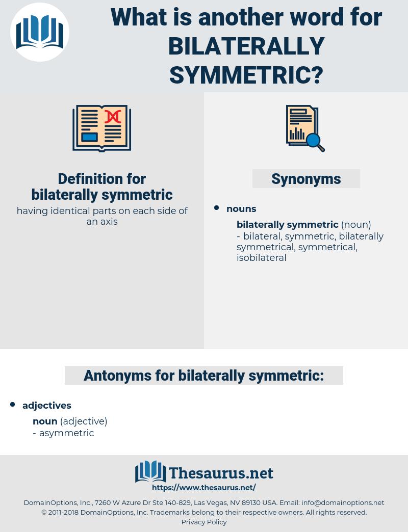 bilaterally symmetric, synonym bilaterally symmetric, another word for bilaterally symmetric, words like bilaterally symmetric, thesaurus bilaterally symmetric