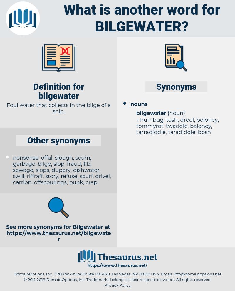 bilgewater, synonym bilgewater, another word for bilgewater, words like bilgewater, thesaurus bilgewater