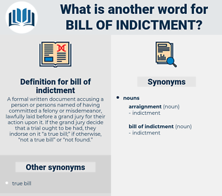 bill of indictment, synonym bill of indictment, another word for bill of indictment, words like bill of indictment, thesaurus bill of indictment