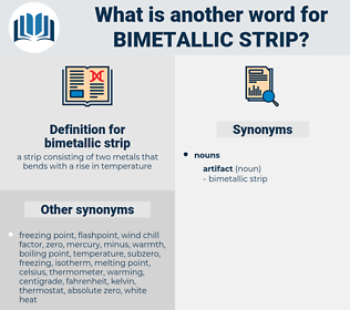 bimetallic strip, synonym bimetallic strip, another word for bimetallic strip, words like bimetallic strip, thesaurus bimetallic strip