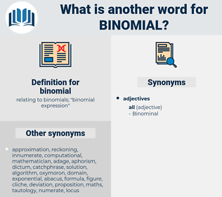 binomial, synonym binomial, another word for binomial, words like binomial, thesaurus binomial