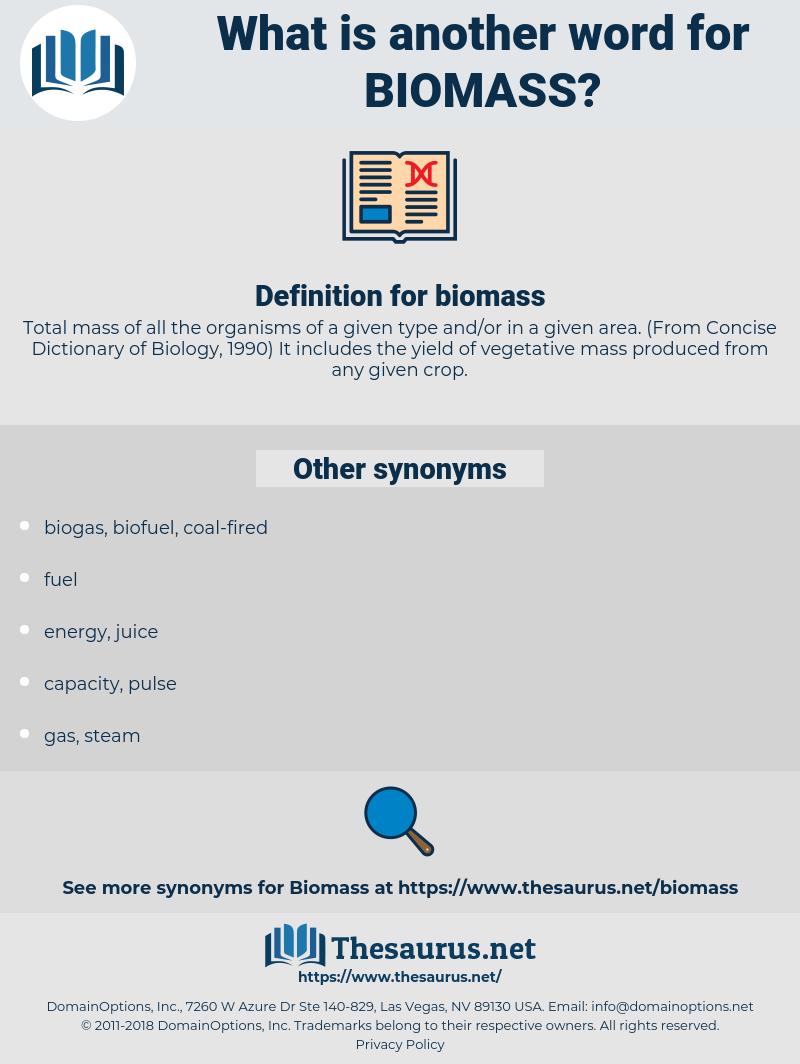biomass, synonym biomass, another word for biomass, words like biomass, thesaurus biomass
