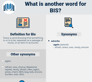 Bis, synonym Bis, another word for Bis, words like Bis, thesaurus Bis