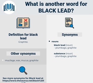 black lead, synonym black lead, another word for black lead, words like black lead, thesaurus black lead