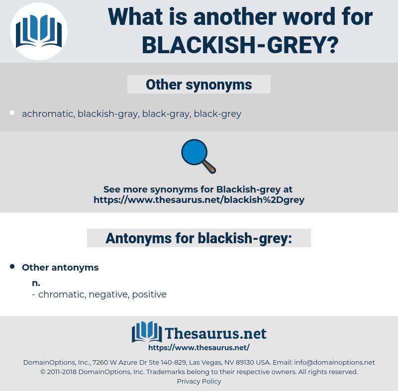 blackish-grey, synonym blackish-grey, another word for blackish-grey, words like blackish-grey, thesaurus blackish-grey