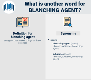 blanching agent, synonym blanching agent, another word for blanching agent, words like blanching agent, thesaurus blanching agent