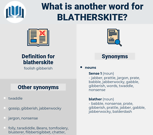 blatherskite, synonym blatherskite, another word for blatherskite, words like blatherskite, thesaurus blatherskite