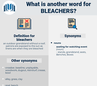 bleachers, synonym bleachers, another word for bleachers, words like bleachers, thesaurus bleachers